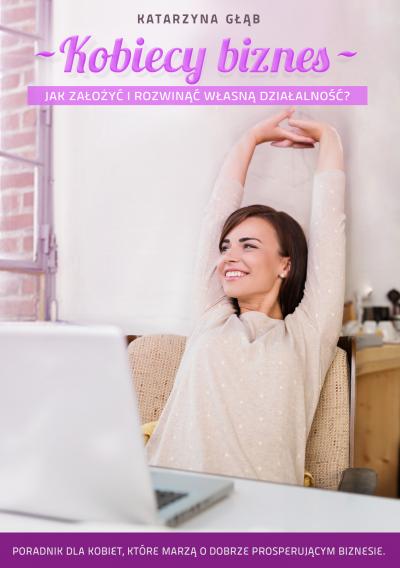 e-book Kobiecy biznes. Jak zalozyc i rozwinac wlasna dzialalnosc?